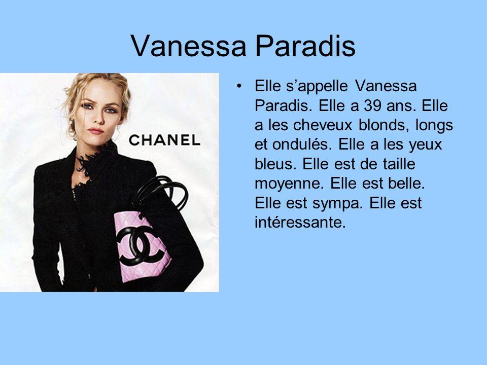 Vanessa Paradis Elle sappelle Vanessa Paradis. Elle a 39 ans. Elle a les cheveux blonds, longs et ondulés. Elle a les yeux bleus. Elle est de taille m