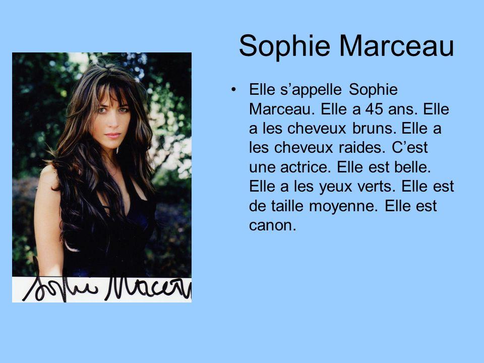 Sophie Marceau Elle sappelle Sophie Marceau. Elle a 45 ans. Elle a les cheveux bruns. Elle a les cheveux raides. Cest une actrice. Elle est belle. Ell