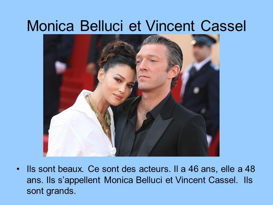 Monica Belluci et Vincent Cassel Ils sont beaux. Ce sont des acteurs. Il a 46 ans, elle a 48 ans. Ils sappellent Monica Belluci et Vincent Cassel. Ils