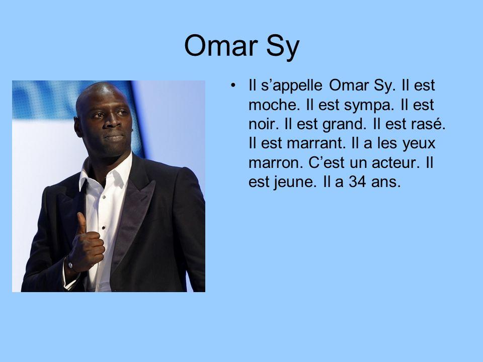 Omar Sy Il sappelle Omar Sy. Il est moche. Il est sympa. Il est noir. Il est grand. Il est rasé. Il est marrant. Il a les yeux marron. Cest un acteur.