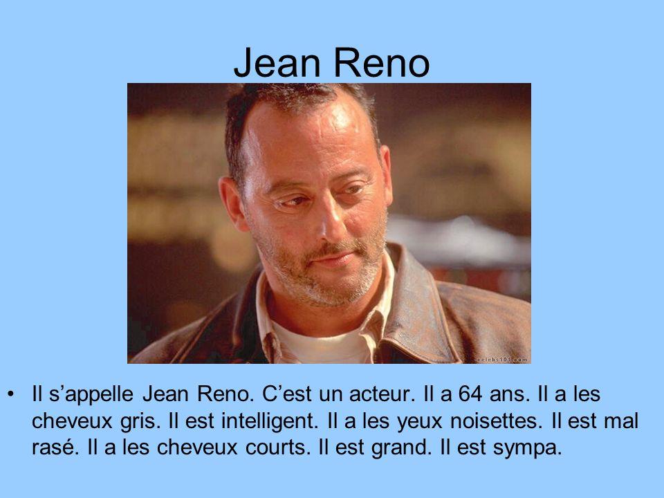 Jean Reno Il sappelle Jean Reno. Cest un acteur. Il a 64 ans. Il a les cheveux gris. Il est intelligent. Il a les yeux noisettes. Il est mal rasé. Il