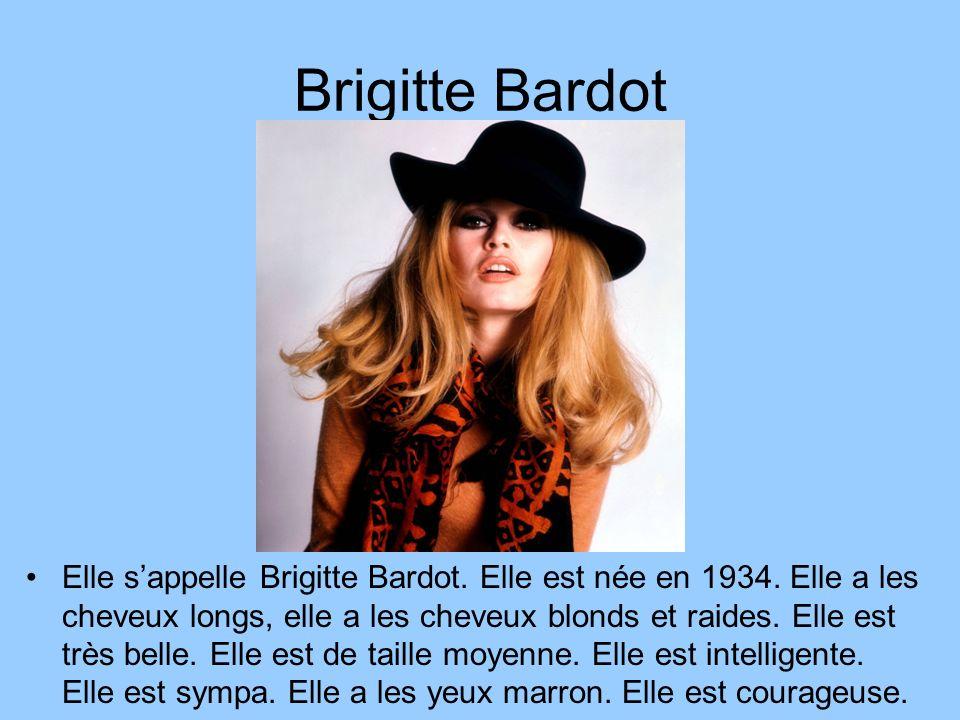 Brigitte Bardot Elle sappelle Brigitte Bardot. Elle est née en 1934. Elle a les cheveux longs, elle a les cheveux blonds et raides. Elle est très bell