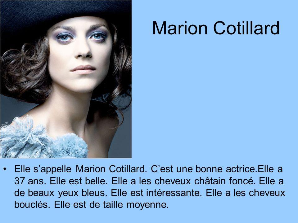 Marion Cotillard Elle sappelle Marion Cotillard. Cest une bonne actrice.Elle a 37 ans. Elle est belle. Elle a les cheveux châtain foncé. Elle a de bea