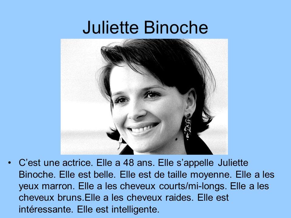Juliette Binoche Cest une actrice. Elle a 48 ans. Elle sappelle Juliette Binoche. Elle est belle. Elle est de taille moyenne. Elle a les yeux marron.
