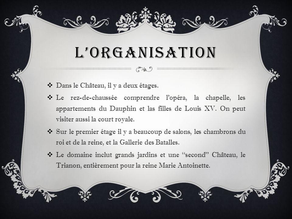LORGANISATION Dans le Château, il y a deux étages. Le rez-de-chaussée comprendre lopéra, la chapelle, les appartements du Dauphin et las filles de Lou