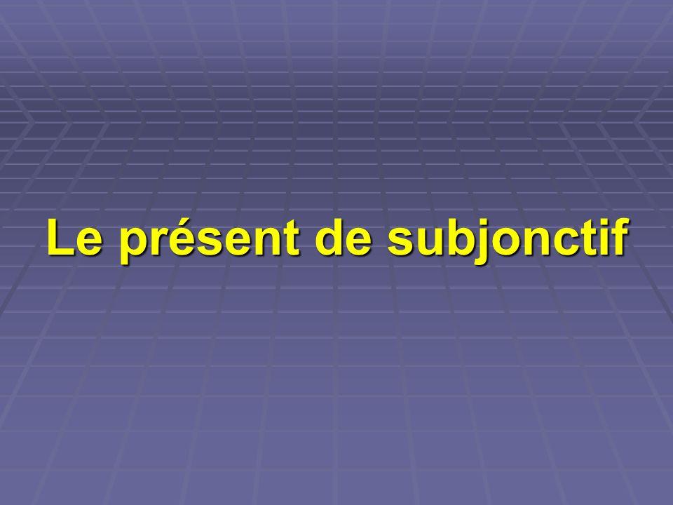 Le présent de subjonctif