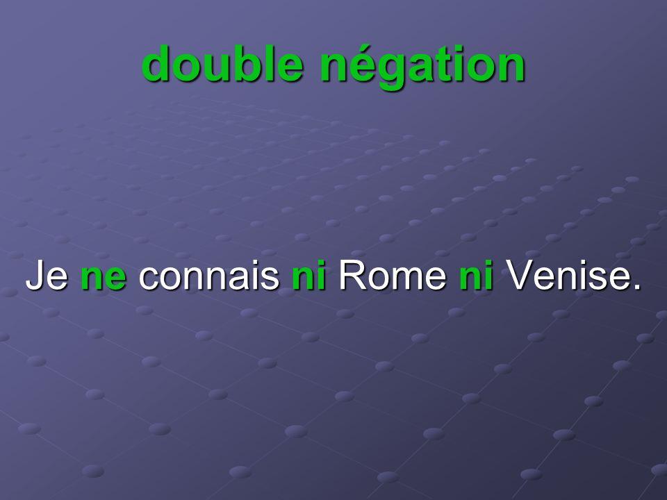double négation Je ne connais ni Rome ni Venise.