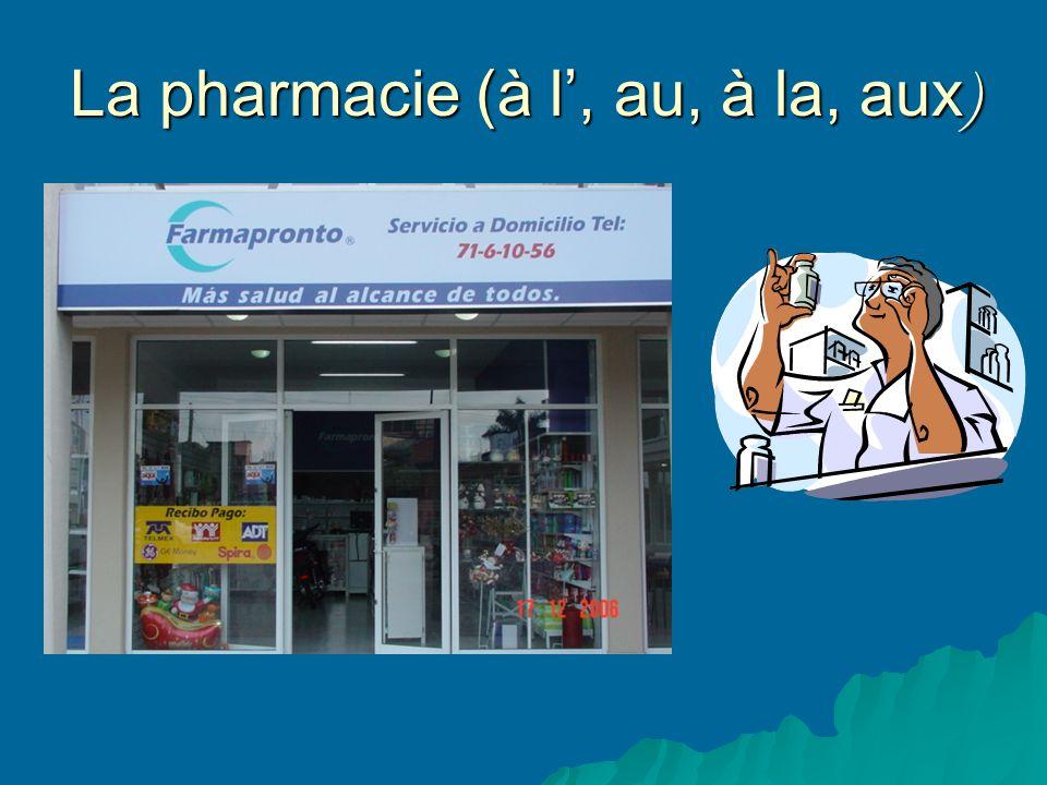 La pharmacie (à l, au, à la, aux )