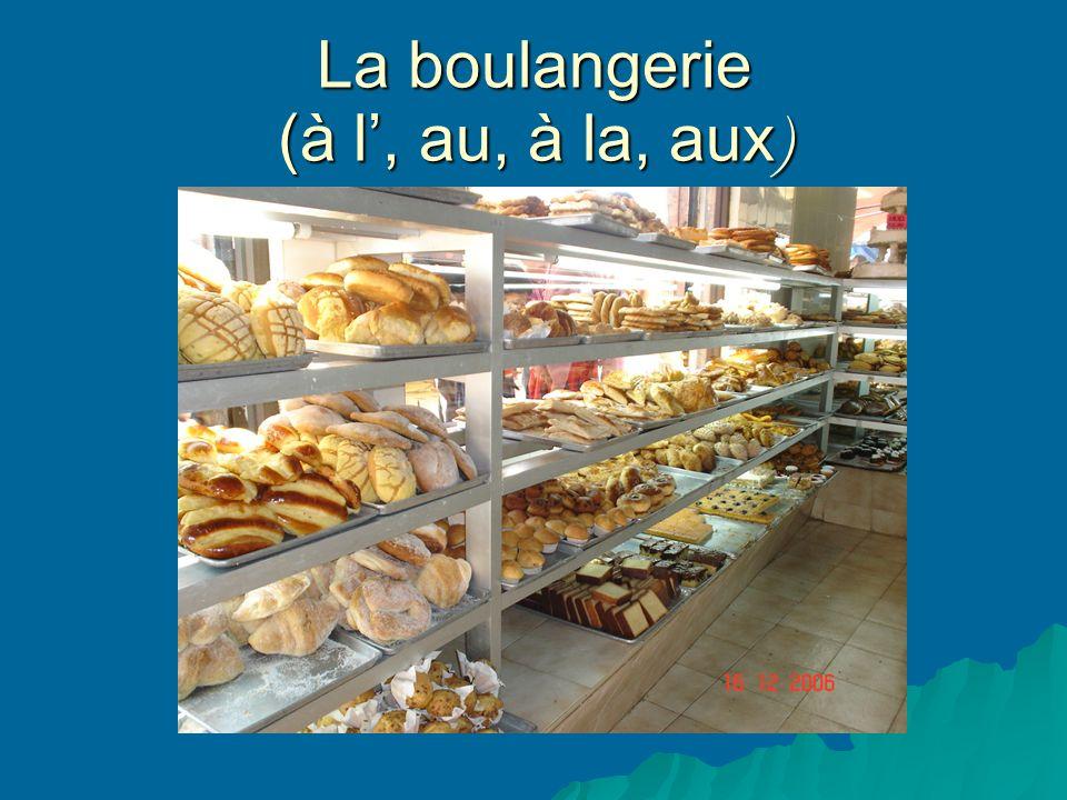 La boulangerie (à l, au, à la, aux )