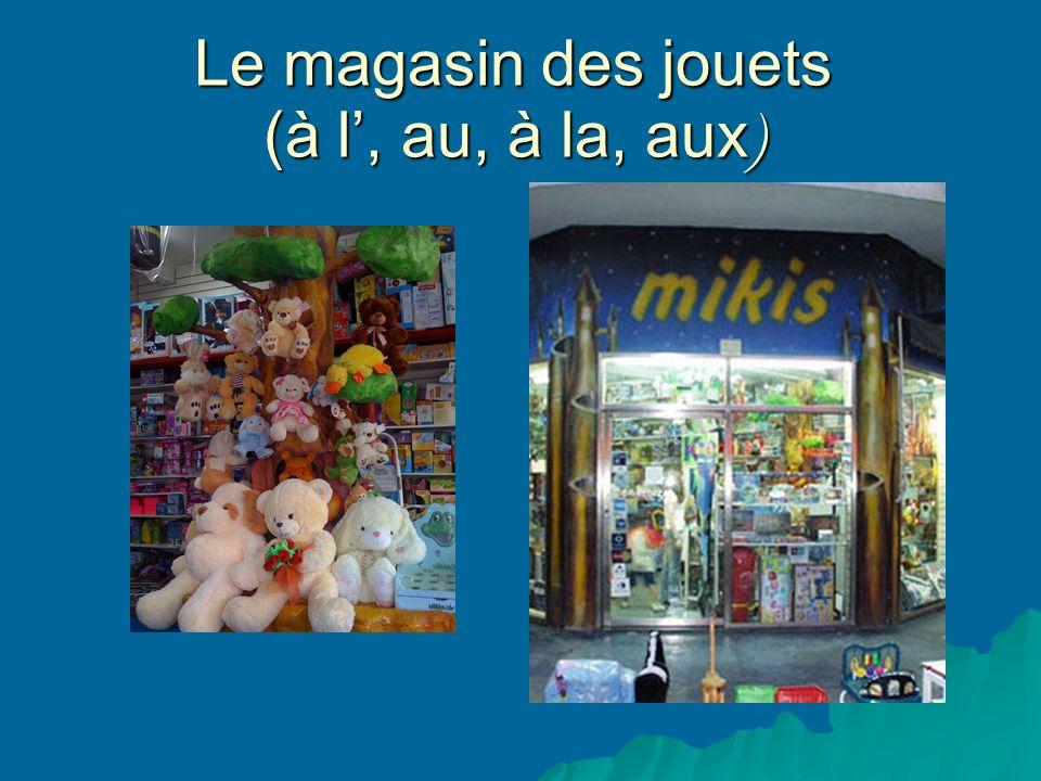 Le magasin des jouets (à l, au, à la, aux )