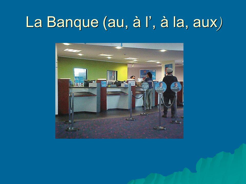 La Banque (au, à l, à la, aux )