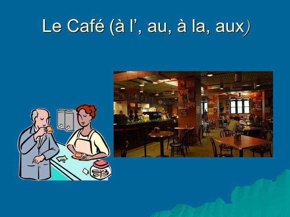 Le Café (à l, au, à la, aux )
