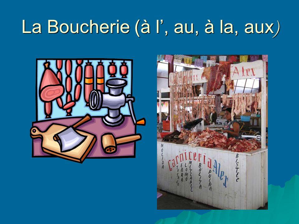 La Boucherie (à l, au, à la, aux )