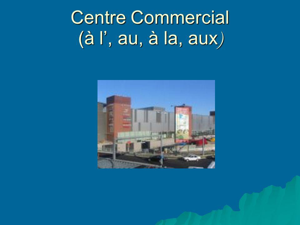 Centre Commercial (à l, au, à la, aux )
