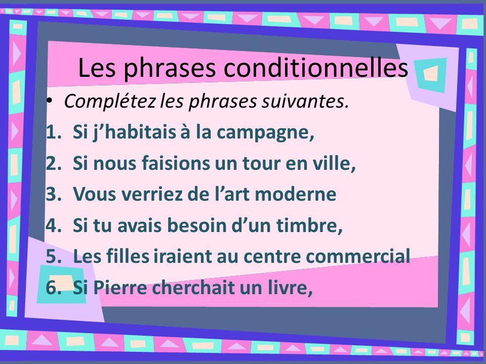 Les phrases conditionnelles Complétez les phrases suivantes.