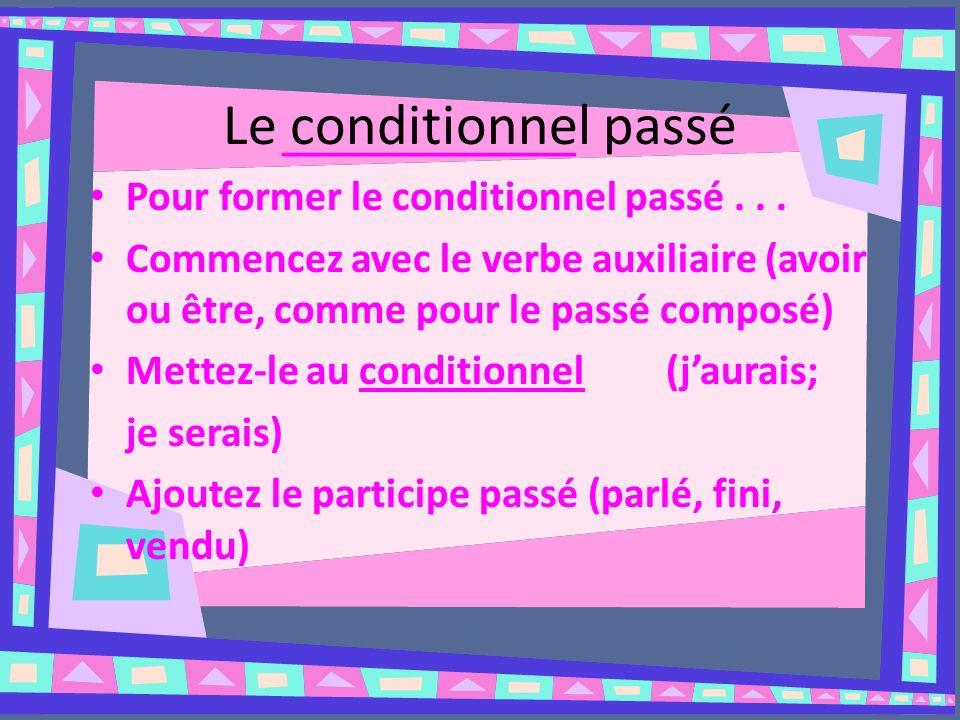 Le conditionnel passé ______________ Pour former le conditionnel passé...