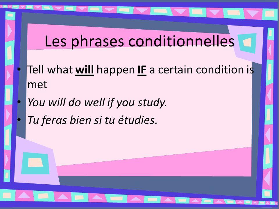 Les phrases conditionnelles Donnez les 2 autres séquences pour les phrases suivantes.