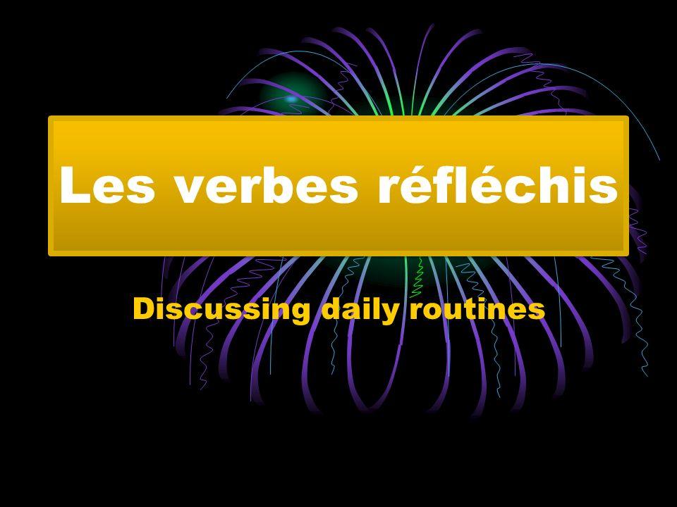 Les verbes réfléchis Discussing daily routines