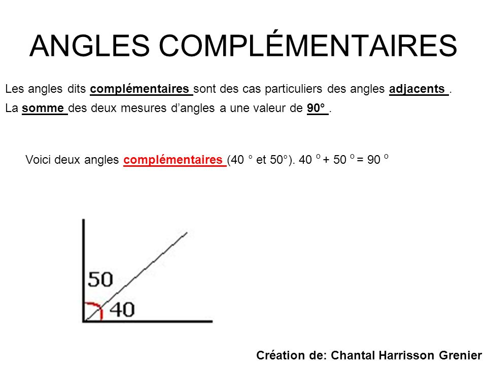 ANGLES SUPPLÉMENTAIRES Les angles dits supplémentaires sont des cas particuliers des angles adjacents.