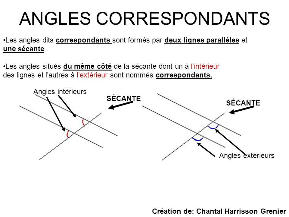 ANGLES CORRESPONDANTS Les angles dits correspondants sont formés par deux lignes parallèles et une sécante. Les angles situés du même côté de la sécan