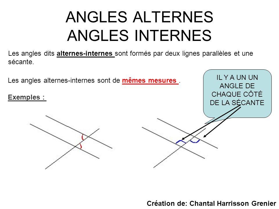 ANGLES ALTERNES ANGLES INTERNES Les angles dits alternes-internes sont formés par deux lignes parallèles et une sécante. Les angles alternes-internes