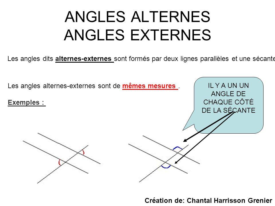 ANGLES ALTERNES ANGLES EXTERNES Les angles dits alternes-externes sont formés par deux lignes parallèles et une sécante. Les angles alternes-externes
