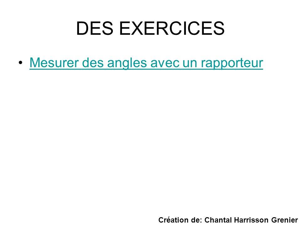 DES EXERCICES Mesurer des angles avec un rapporteur Création de: Chantal Harrisson Grenier