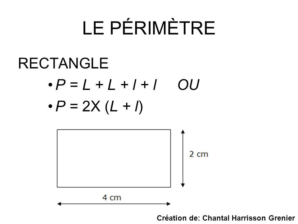 LE PÉRIMÈTRE RECTANGLE P = L + L + l + l OU P = 2X (L + l) Création de: Chantal Harrisson Grenier
