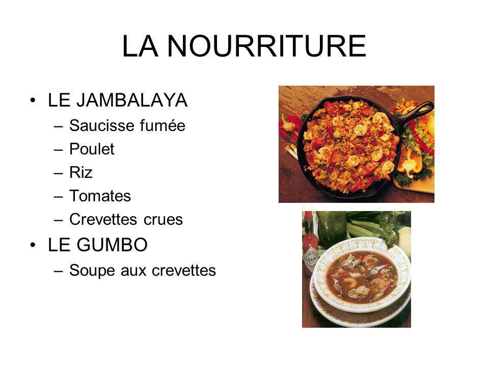 LA NOURRITURE LE JAMBALAYA –Saucisse fumée –Poulet –Riz –Tomates –Crevettes crues LE GUMBO –Soupe aux crevettes