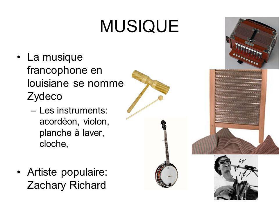 MUSIQUE La musique francophone en louisiane se nomme Zydeco –Les instruments: acordéon, violon, planche à laver, cloche, Artiste populaire: Zachary Ri