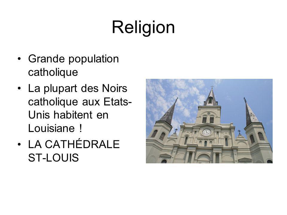 Religion Grande population catholique La plupart des Noirs catholique aux Etats- Unis habitent en Louisiane ! LA CATHÉDRALE ST-LOUIS