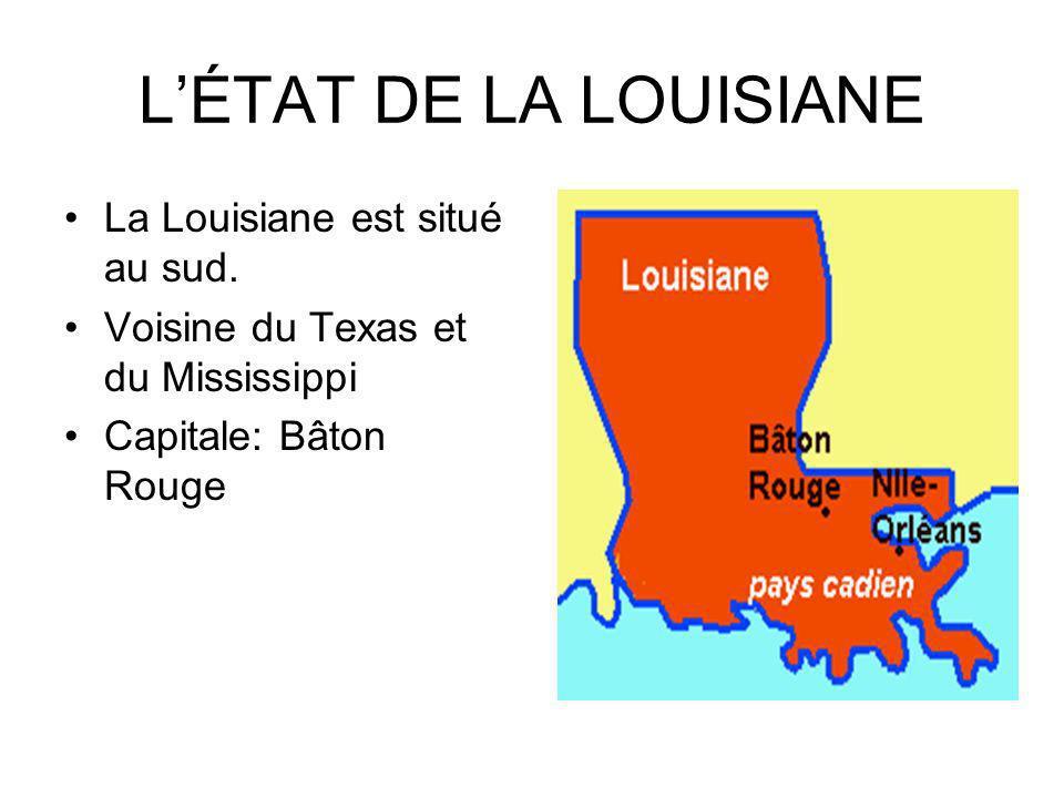 LÉTAT DE LA LOUISIANE La Louisiane est situé au sud. Voisine du Texas et du Mississippi Capitale: Bâton Rouge