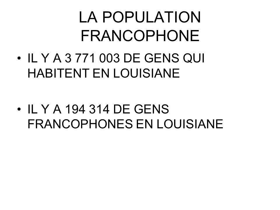 LA POPULATION FRANCOPHONE IL Y A 3 771 003 DE GENS QUI HABITENT EN LOUISIANE IL Y A 194 314 DE GENS FRANCOPHONES EN LOUISIANE