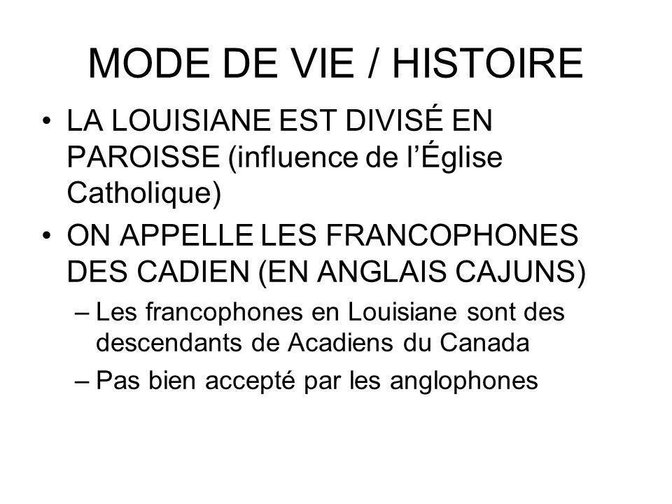 MODE DE VIE / HISTOIRE LA LOUISIANE EST DIVISÉ EN PAROISSE (influence de lÉglise Catholique) ON APPELLE LES FRANCOPHONES DES CADIEN (EN ANGLAIS CAJUNS