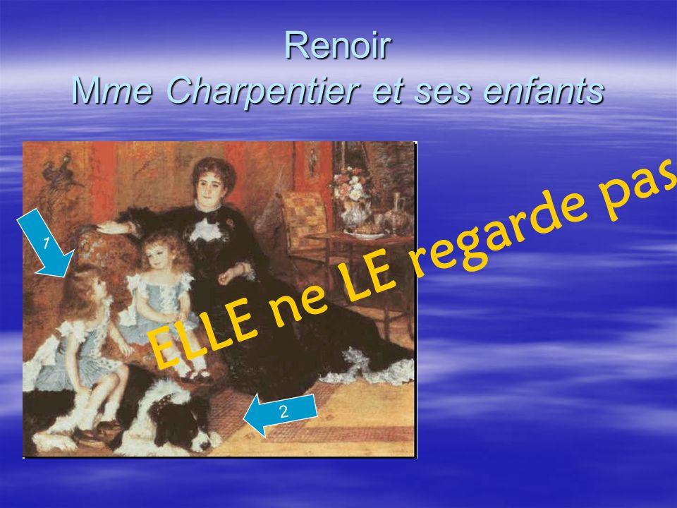 Renoir Mme Charpentier et ses enfants 2 ELLE ne LE regarde pas. 1