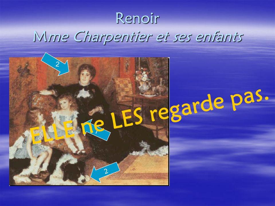 Renoir Mme Charpentier et ses enfants 2 1 ELLE ne LES regarde pas. 2