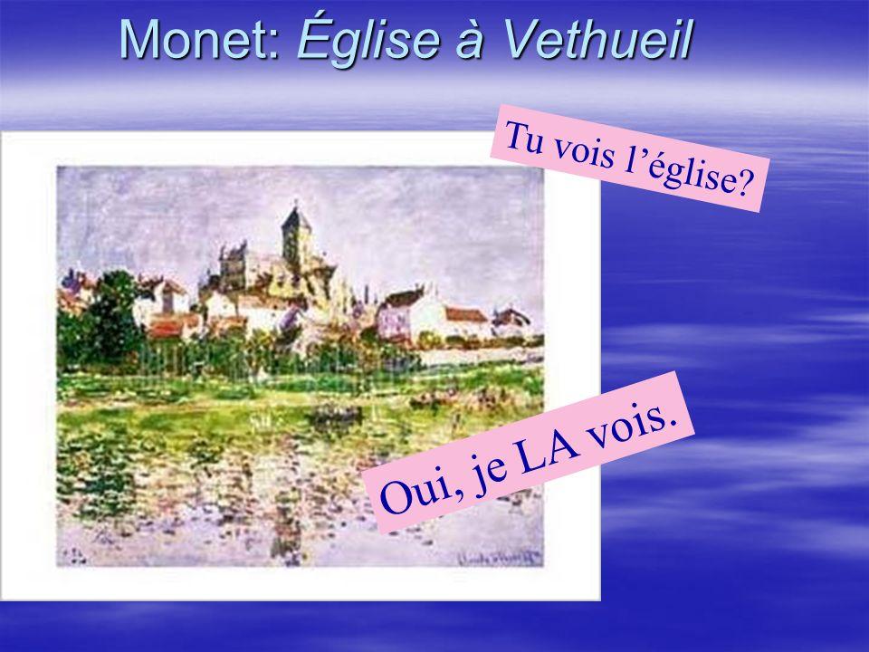 Monet: Église à Vethueil Oui, je LA vois. Tu vois léglise?