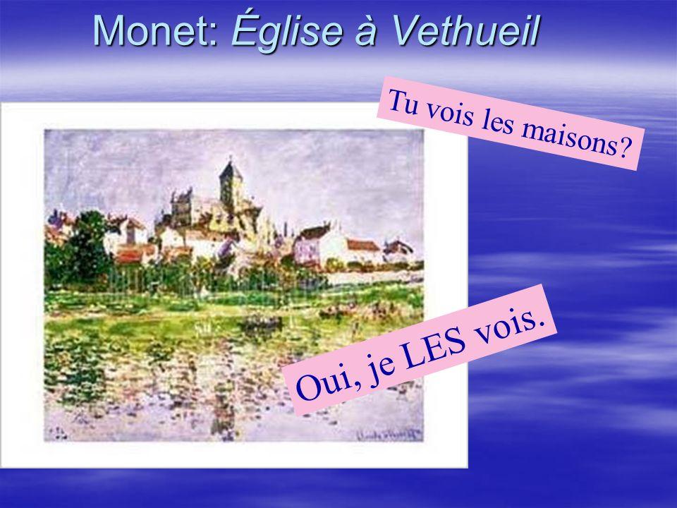 Monet: Église à Vethueil Oui, je LES vois. Tu vois les maisons?