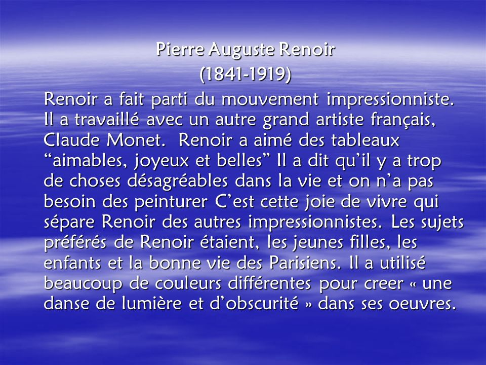 Pierre Auguste Renoir (1841-1919) Renoir a fait parti du mouvement impressionniste.