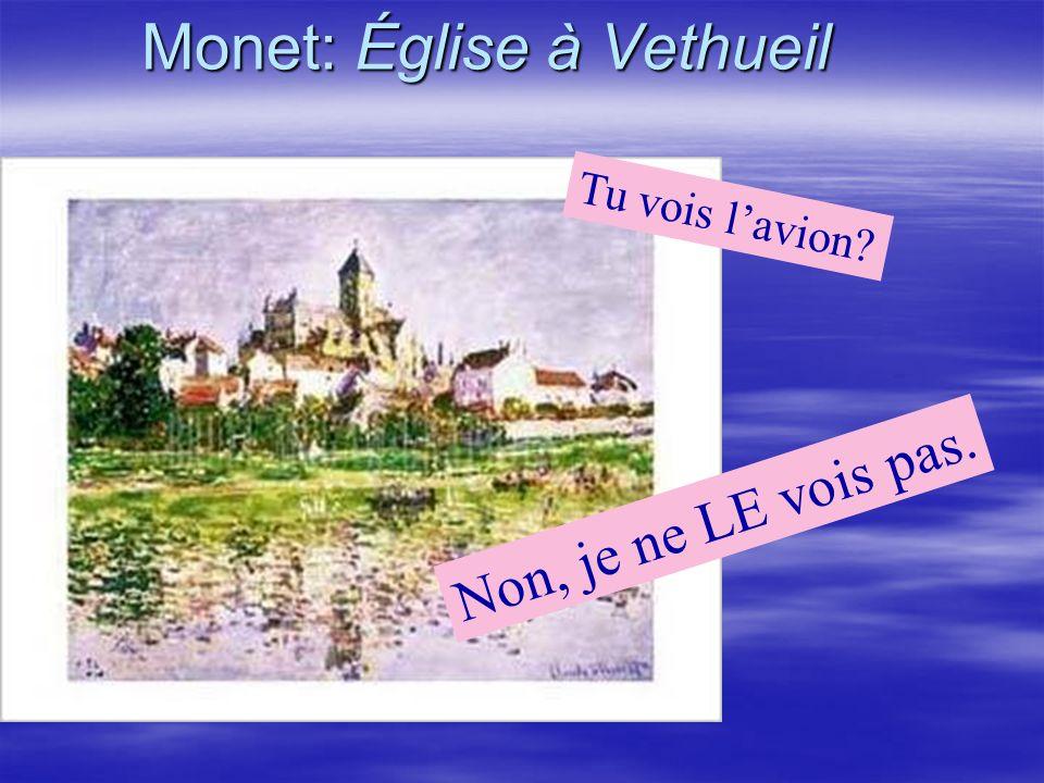 Monet: Église à Vethueil Non, je ne LE vois pas. Tu vois lavion?