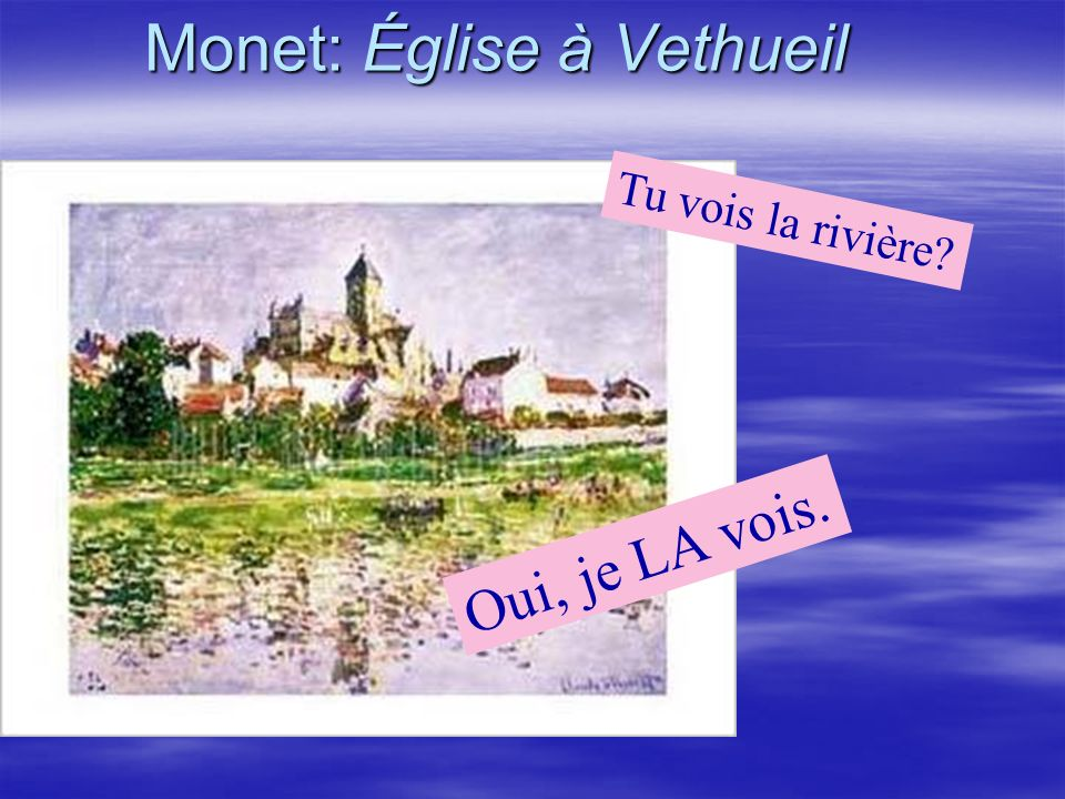 Monet: Église à Vethueil Oui, je LA vois. Tu vois la rivière?