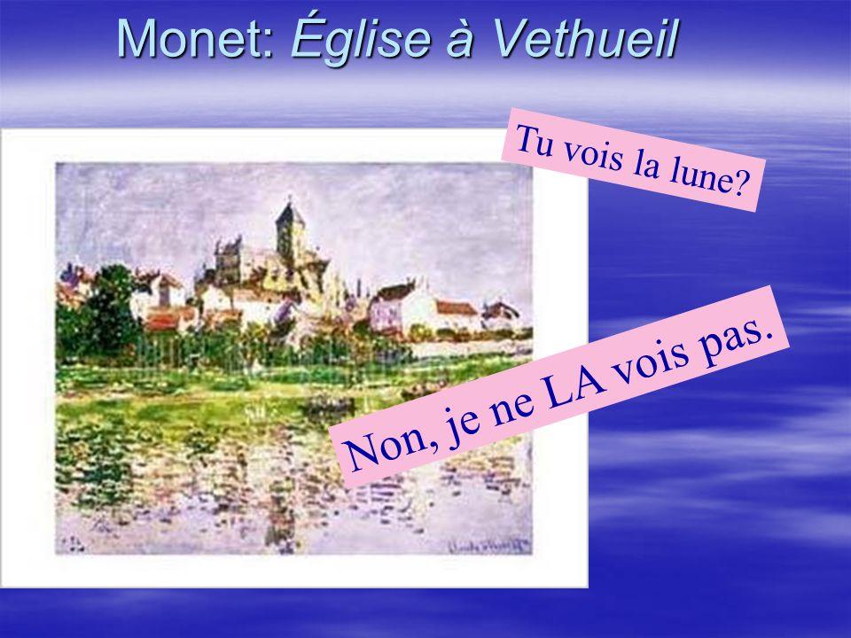 Monet: Église à Vethueil Non, je ne LA vois pas. Tu vois la lune?