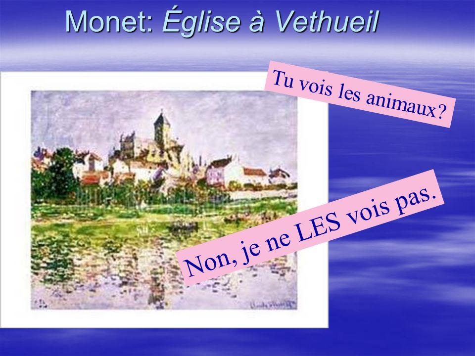 Monet: Église à Vethueil Non, je ne LES vois pas. Tu vois les animaux?