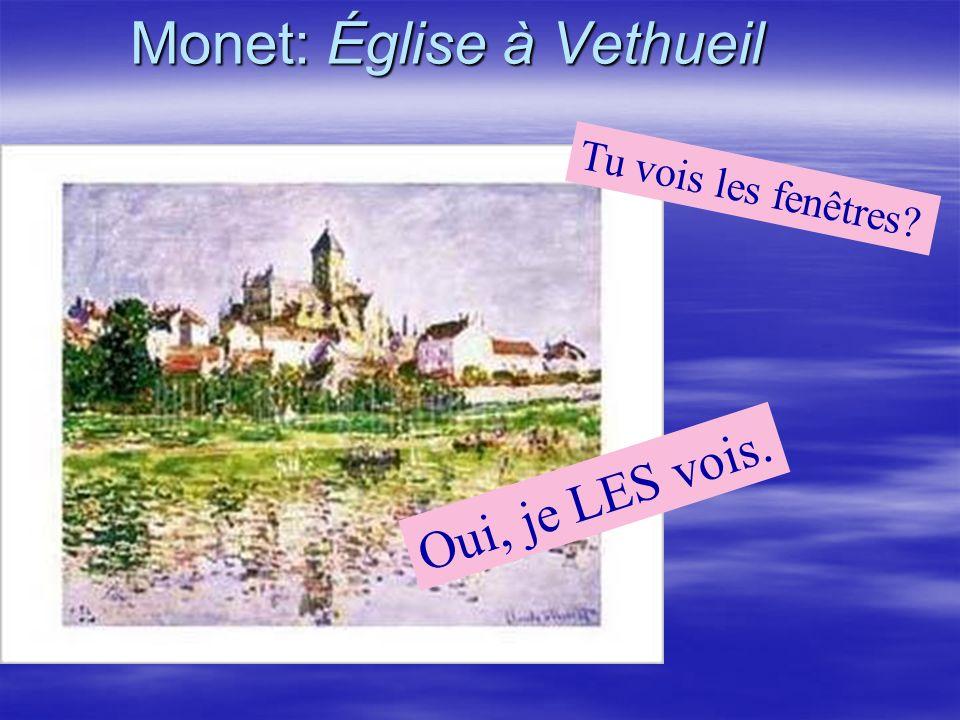 Monet: Église à Vethueil Oui, je LES vois. Tu vois les fenêtres?