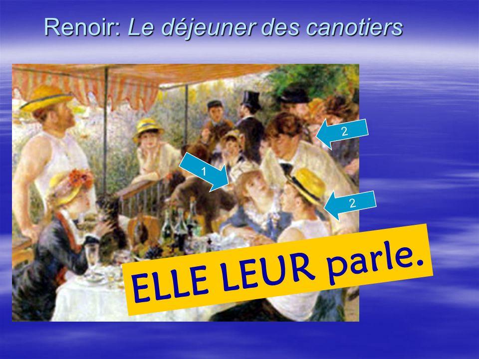 Renoir: Le déjeuner des canotiers 2 ELLE LEUR parle. 2 1