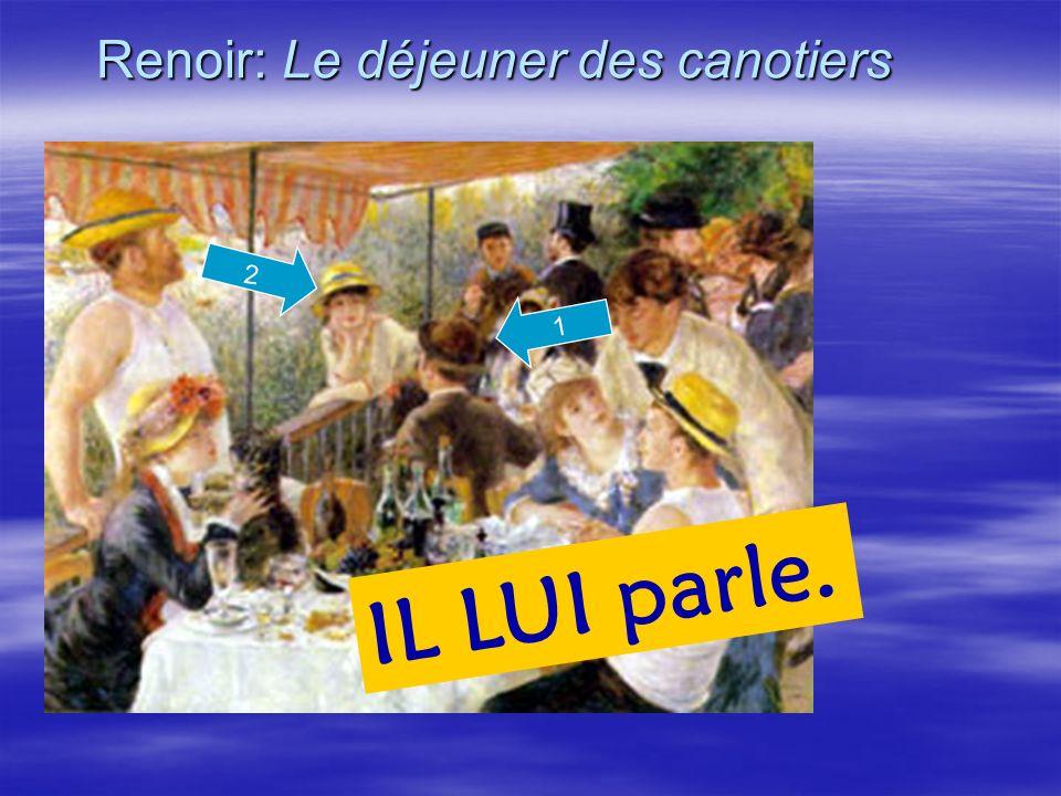 Renoir: Le déjeuner des canotiers 1 IL LUI parle. 2