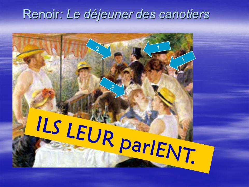 Renoir: Le déjeuner des canotiers 1 ILS LEUR parlENT.. 1 2 2