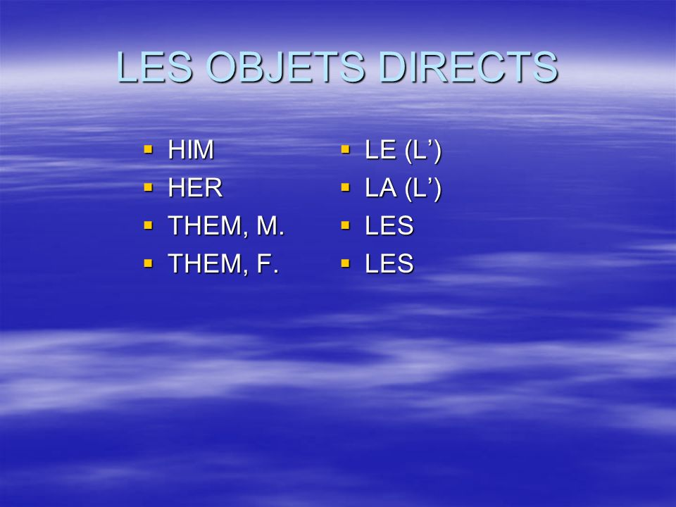 LES OBJETS DIRECTS HIM HIM HER HER THEM, M. THEM, M. THEM, F. THEM, F. LE (L) LE (L) LA (L) LA (L) LES LES