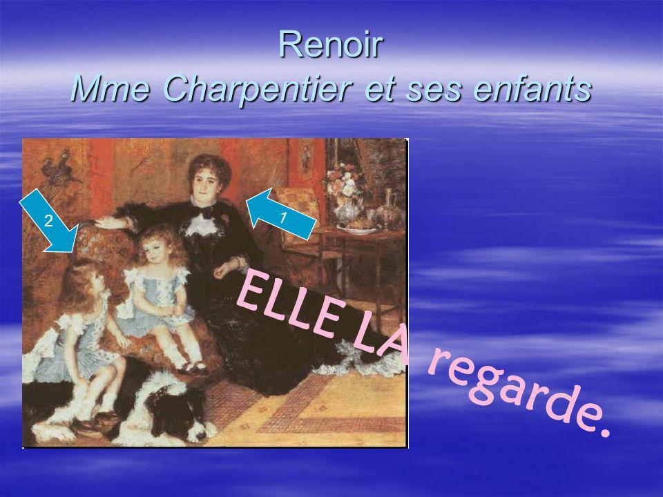 Renoir Mme Charpentier et ses enfants 1 ELLE LA regarde. 2