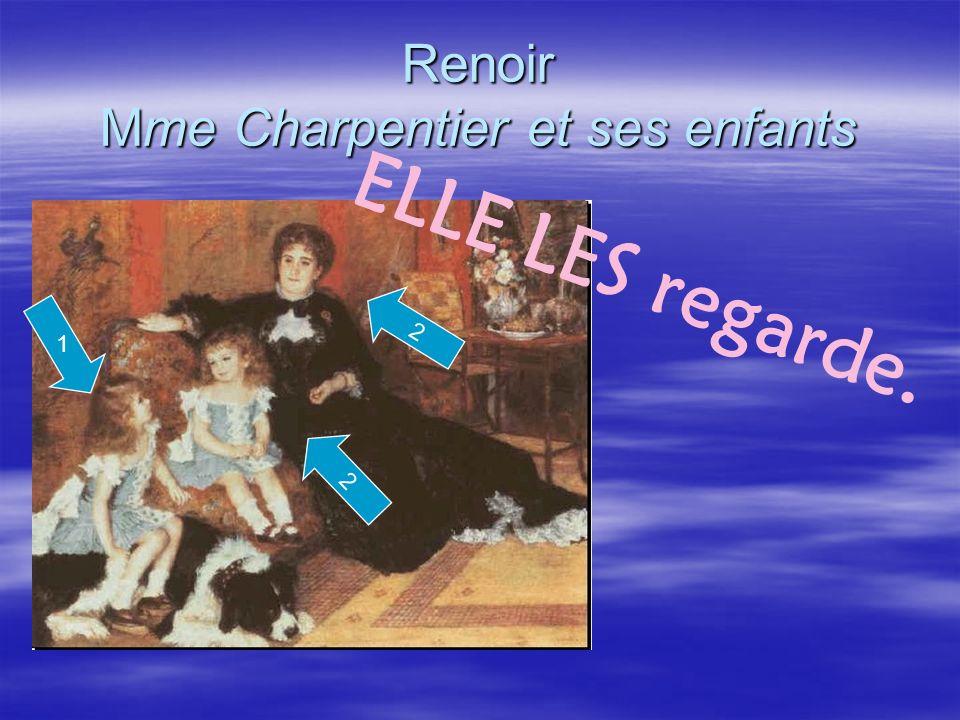 Renoir Mme Charpentier et ses enfants 2 2 ELLE LES regarde. 1